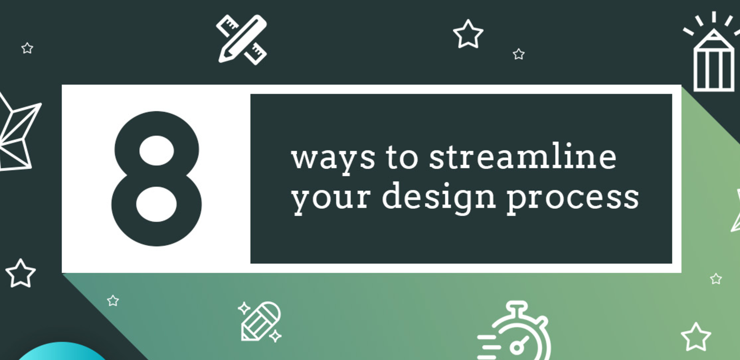 8 ways to streamline your design process